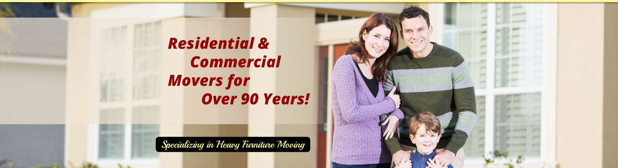 Residential & Commercial Movers for Over 90 years Specializing in Heavy Furniture Moving